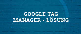 Google Tag Manager - Lösung