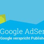Google AdSense-Sperre? Google verspricht Publishern mehr Transparenz