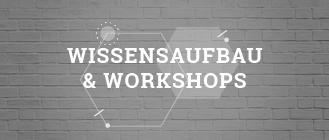Wissensaufbau & Workshops