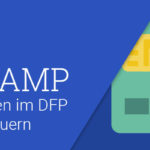Google AMP – Werbebuchungen im DFP anlegen und steuern