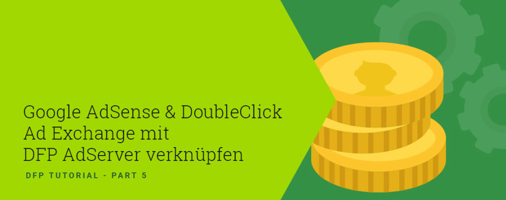 Google AdSense & DoubleClick Ad Exchange mit DFP AdServer verknüpfen