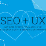 SEO und UX: Mit dem perfekten Match zur besseren Such- und Website-Erfahrung