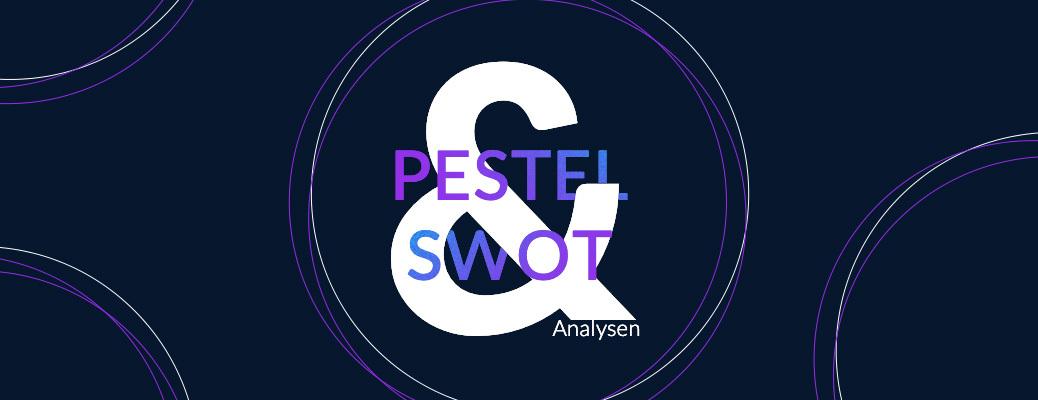SWOT- und PESTEL-Analyse - Consulting Blogbeitrag